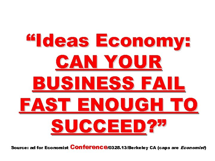 """""""Ideas Economy: CAN YOUR BUSINESS FAIL FAST ENOUGH TO SUCCEED? """" Source: ad for"""