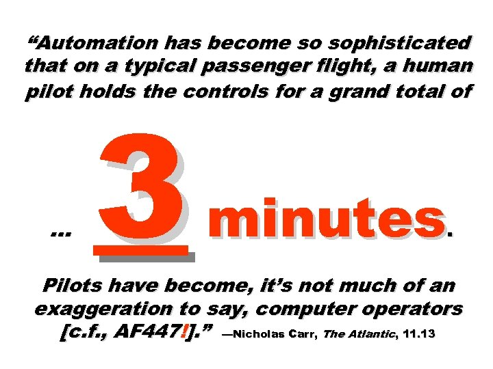 """""""Automation has become so sophisticated that on a typical passenger flight, a human pilot"""