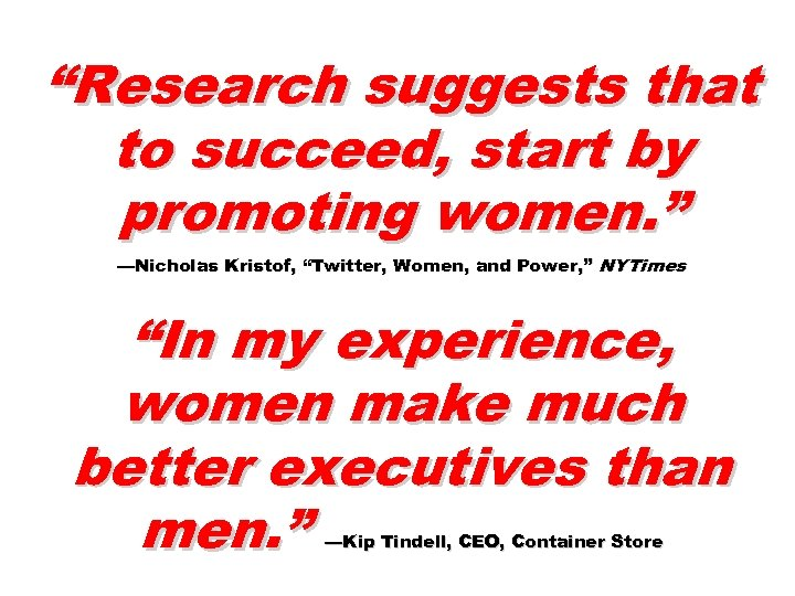 """""""Research suggests that to succeed, start by promoting women. """" —Nicholas Kristof, """"Twitter, Women,"""