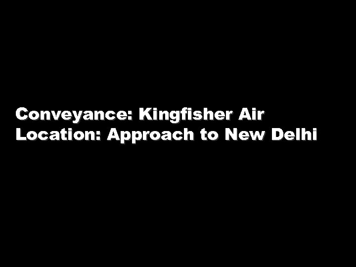Conveyance: Kingfisher Air Location: Approach to New Delhi