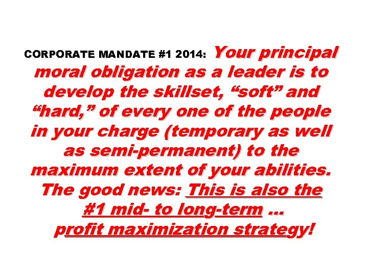 """Your principal moral obligation as a leader is to develop the skillset, """"soft"""" and"""