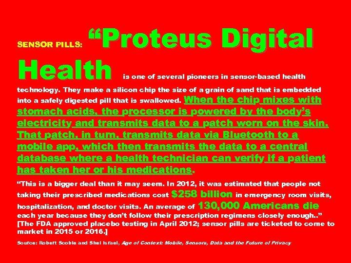 """Proteus Digital Health SENSOR PILLS: is one of several pioneers in sensor-based health technology."