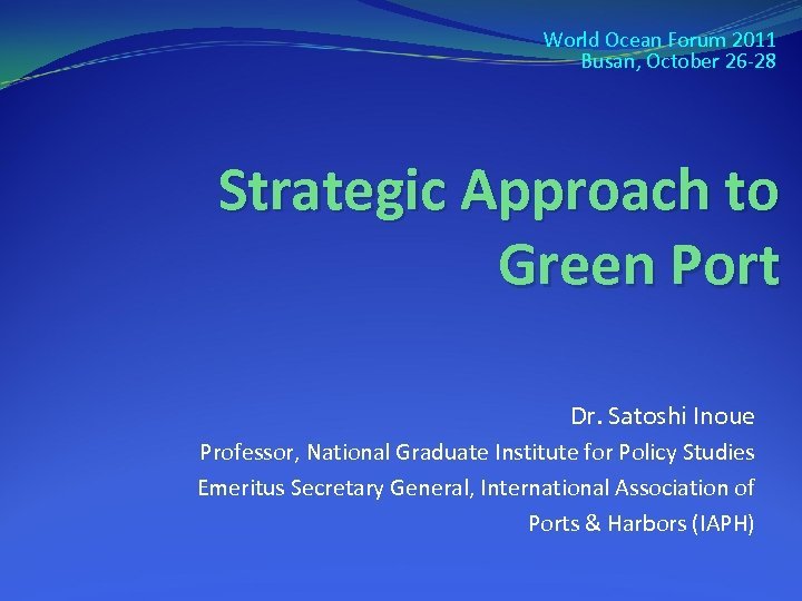 World Ocean Forum 2011 Busan, October 26 -28 Strategic Approach to Green Port Dr.