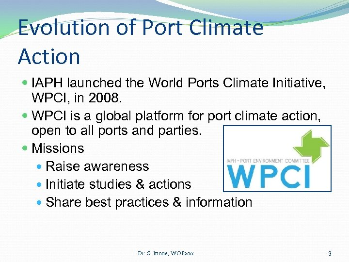 Evolution of Port Climate Action IAPH launched the World Ports Climate Initiative, WPCI, in