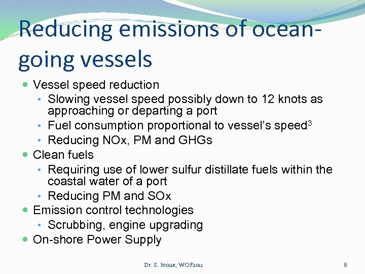 Reducing emissions of oceangoing vessels Vessel speed reduction • Slowing vessel speed possibly down