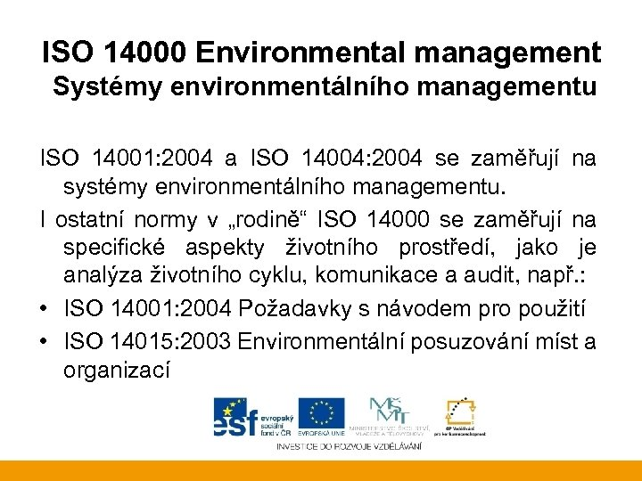 ISO 14000 Environmental management Systémy environmentálního managementu ISO 14001: 2004 a ISO 14004: 2004