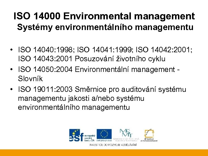 ISO 14000 Environmental management Systémy environmentálního managementu • ISO 14040: 1998; ISO 14041: 1999;