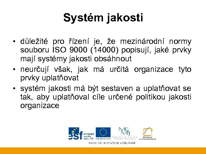 Systém jakosti • důležité pro řízení je, že mezinárodní normy souboru ISO 9000 (14000)