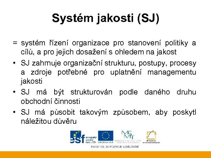 Systém jakosti (SJ) = systém řízení organizace pro stanovení politiky a cílů, a pro