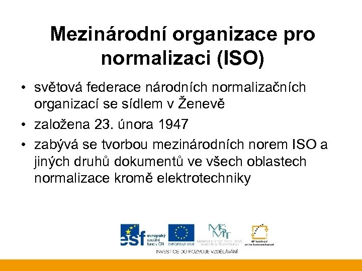 Mezinárodní organizace pro normalizaci (ISO) • světová federace národních normalizačních organizací se sídlem v