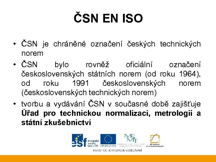 ČSN EN ISO • ČSN je chráněné označení českých technických norem • ČSN bylo