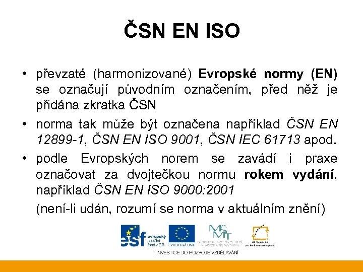 ČSN EN ISO • převzaté (harmonizované) Evropské normy (EN) se označují původním označením, před