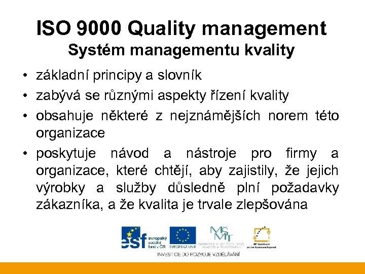 ISO 9000 Quality management Systém managementu kvality • základní principy a slovník • zabývá
