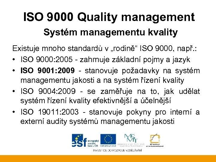 """ISO 9000 Quality management Systém managementu kvality Existuje mnoho standardů v """"rodině"""" ISO 9000,"""