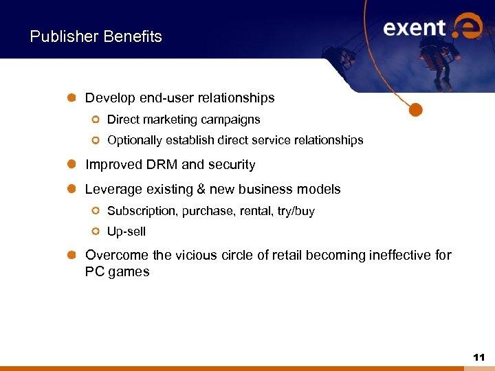 Publisher Benefits Develop end-user relationships Direct marketing campaigns Optionally establish direct service relationships Improved