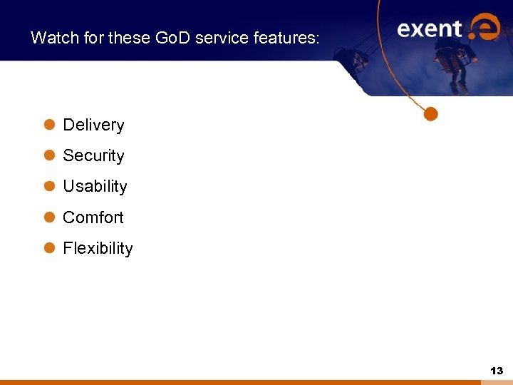 Watch for these Go. D service features: Delivery Security Usability Comfort Flexibility 13