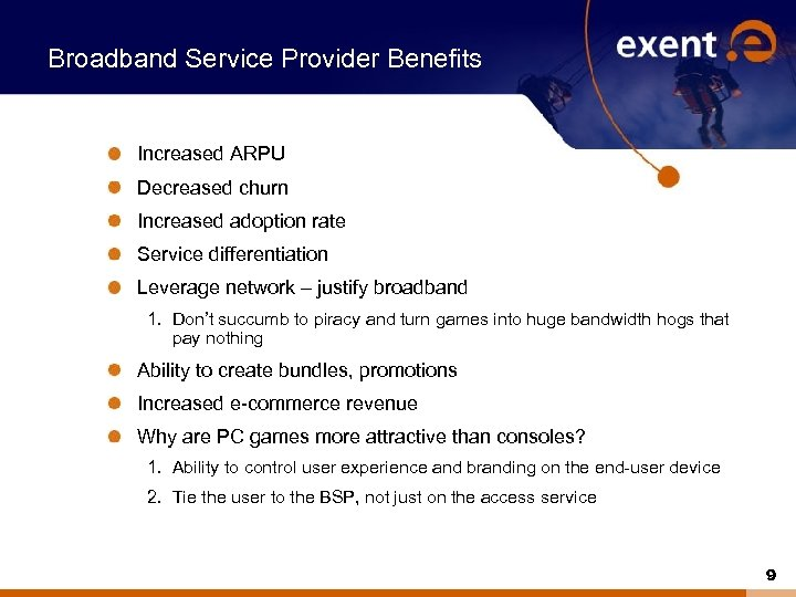 Broadband Service Provider Benefits Increased ARPU Decreased churn Increased adoption rate Service differentiation Leverage