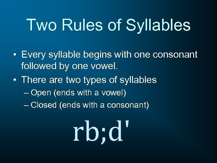 PRONUNCIATION Two Rules of Syllables Every