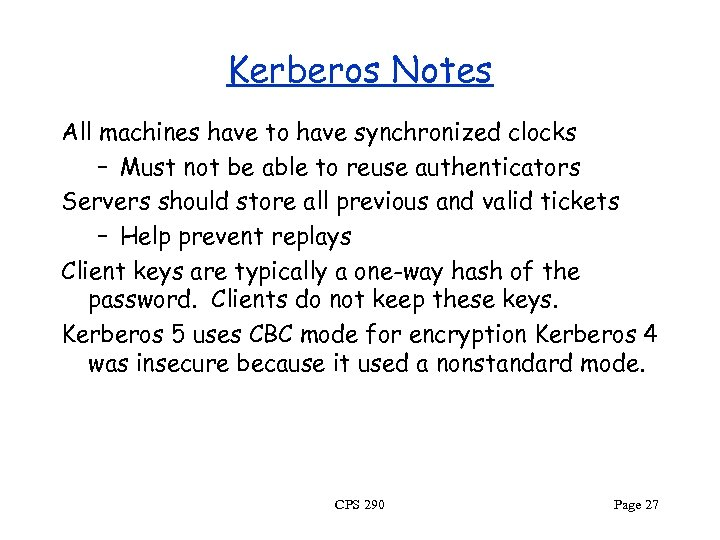 Kerberos Notes All machines have to have synchronized clocks – Must not be able