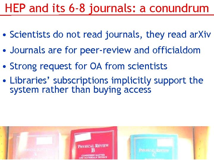 HEP and its 6 -8 journals: a conundrum • Scientists do not read journals,