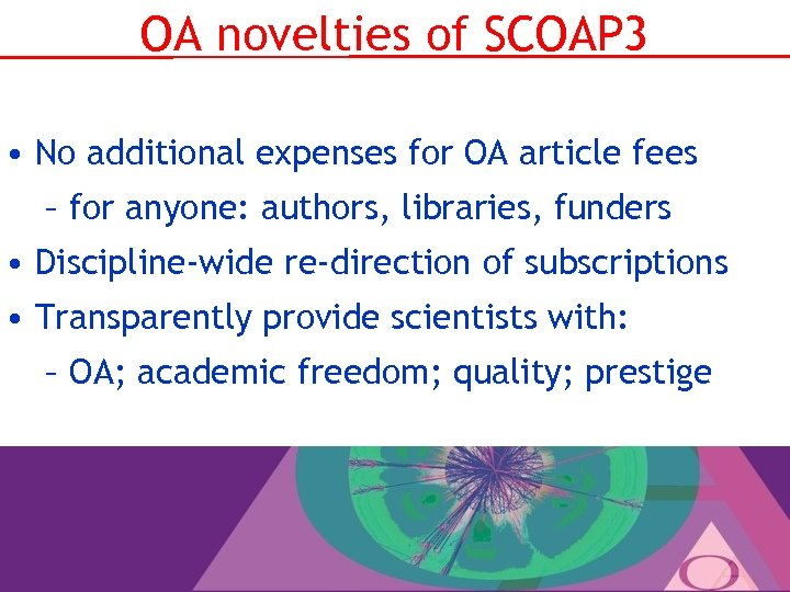 OA novelties of SCOAP 3 • No additional expenses for OA article fees –