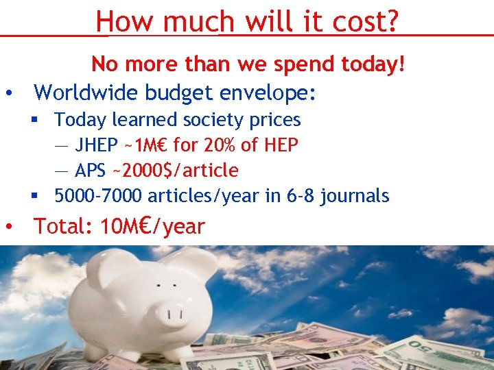 How much will it cost? No more than we spend today! • Worldwide budget