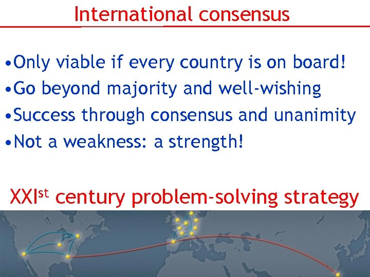 International consensus • Only viable if every country is on board! • Go beyond