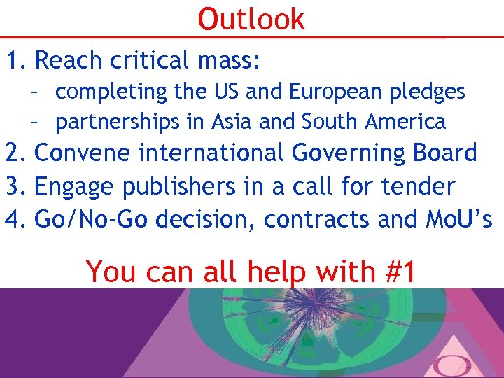 Outlook 1. Reach critical mass: – completing the US and European pledges – partnerships