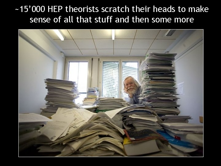 ~15' 000 HEP theorists scratch their heads to make sense of all that stuff