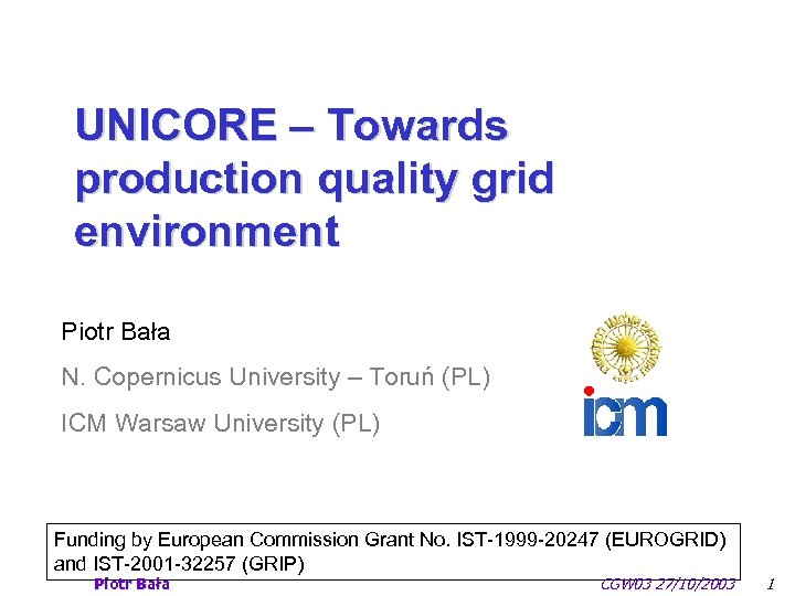 UNICORE – Towards production quality grid environment Piotr Bała N. Copernicus University – Toruń