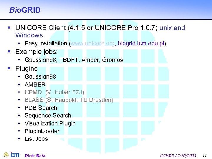 Bio. GRID § UNICORE Client (4. 1. 5 or UNICORE Pro 1. 0. 7)