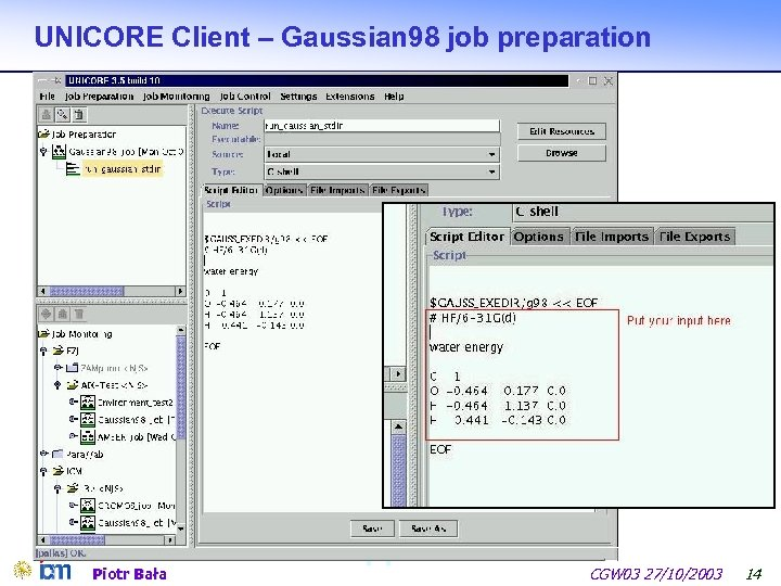 UNICORE Client – Gaussian 98 job preparation Piotr Bała CGW 03 27/10/2003 14