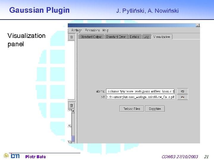 Gaussian Plugin J. Pytliński, A. Nowiński Visualization panel Piotr Bała CGW 03 27/10/2003 21
