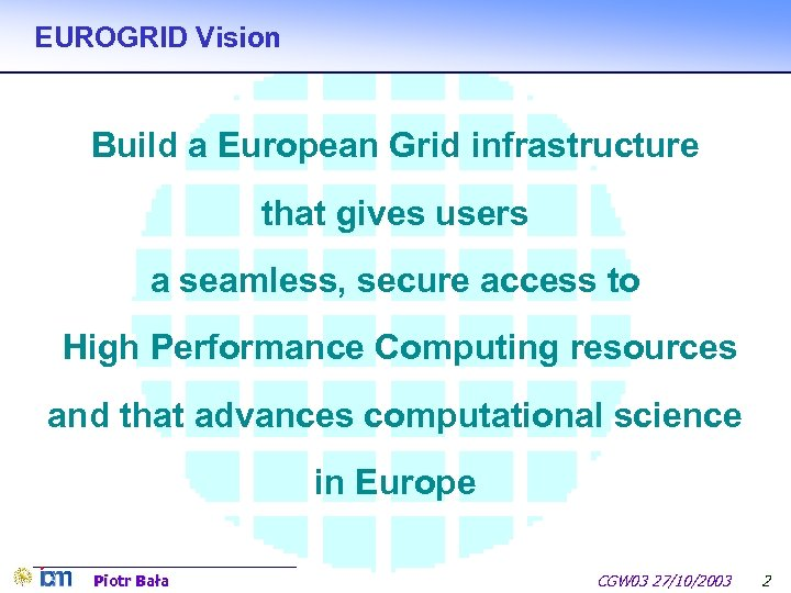 EUROGRID Vision Build a European Grid infrastructure that gives users a seamless, secure access