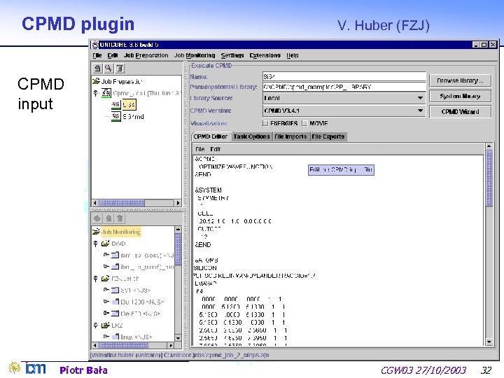 CPMD plugin V. Huber (FZJ) CPMD input Piotr Bała CGW 03 27/10/2003 32