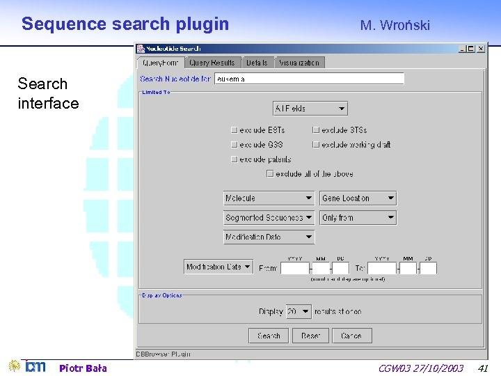 Sequence search plugin M. Wroński Search interface Piotr Bała CGW 03 27/10/2003 41