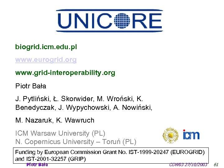 biogrid. icm. edu. pl www. eurogrid. org www. grid-interoperability. org Piotr Bała J. Pytliński,