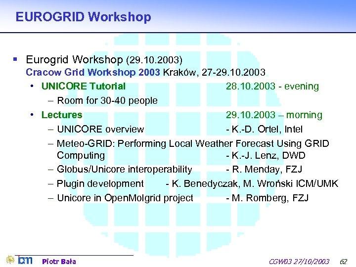 EUROGRID Workshop § Eurogrid Workshop (29. 10. 2003) Cracow Grid Workshop 2003 Kraków, 27