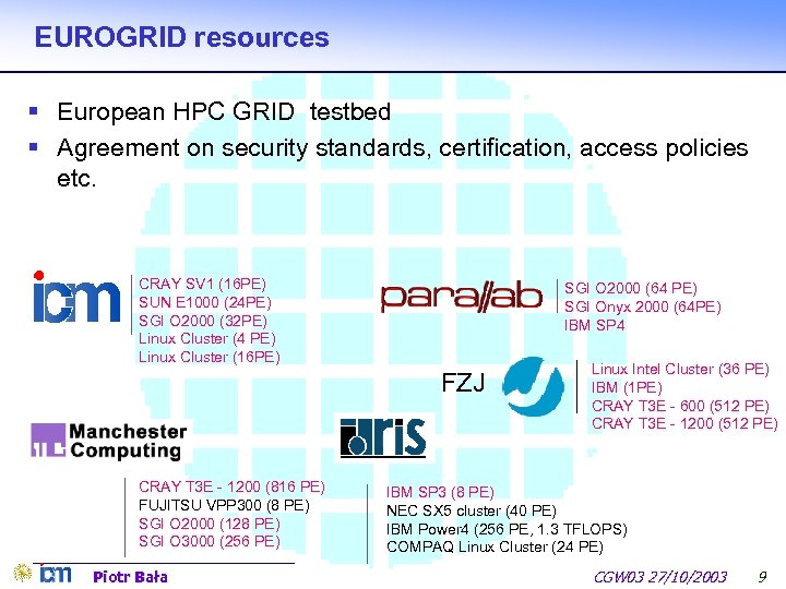 EUROGRID resources § European HPC GRID testbed § Agreement on security standards, certification, access