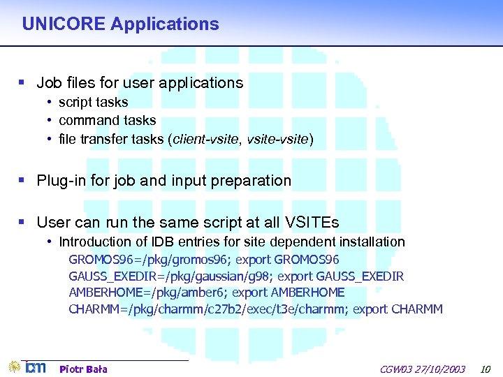 UNICORE Applications § Job files for user applications • script tasks • command tasks