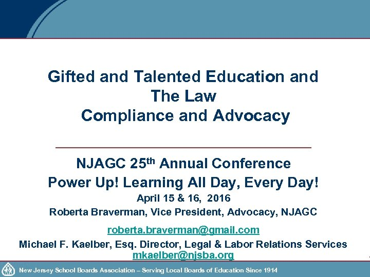 Gifted and Talented Education and The Law Compliance and Advocacy NJAGC 25 th Annual