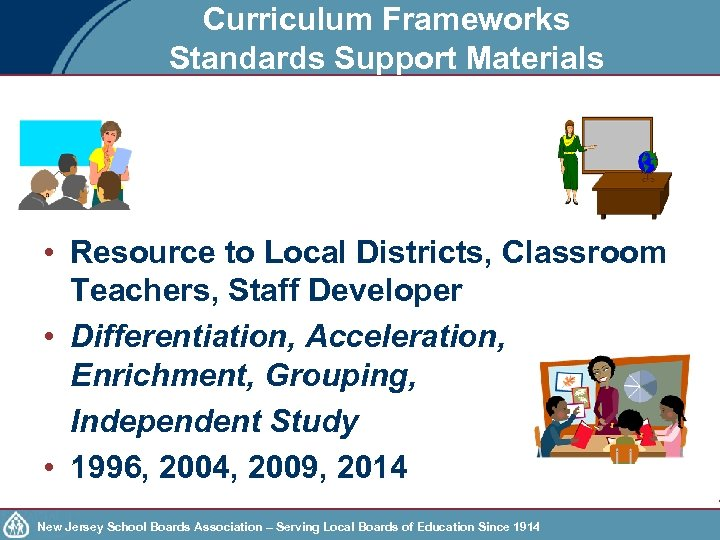 Curriculum Frameworks Standards Support Materials • Resource to Local Districts, Classroom Teachers, Staff Developer