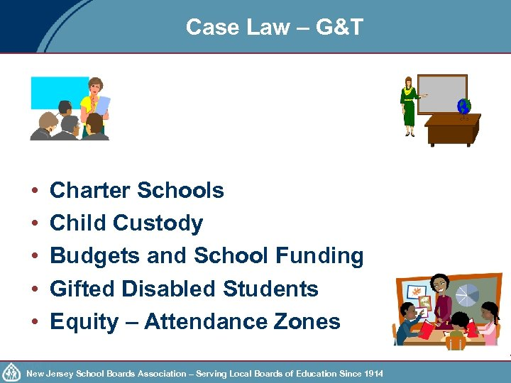 Case Law – G&T • • • Charter Schools Child Custody Budgets and School