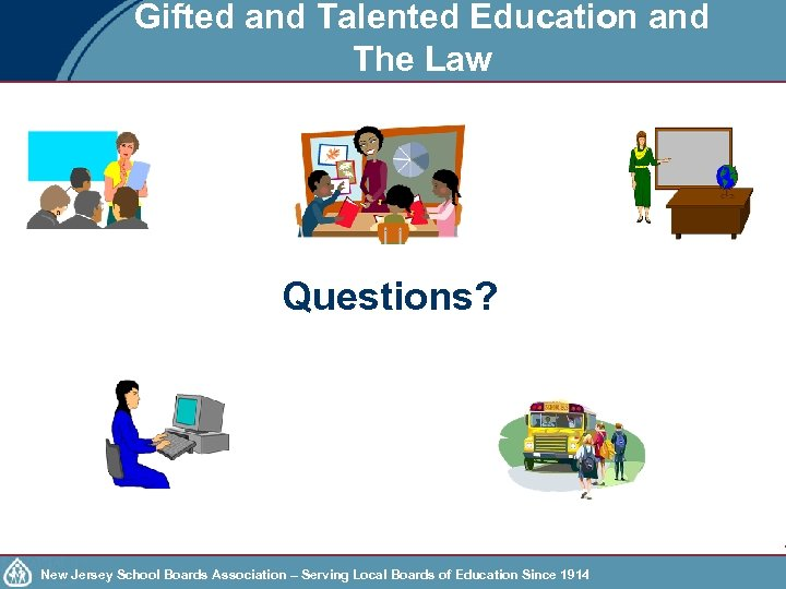 Gifted and Talented Education and The Law Questions? New Jersey School Boards Association –
