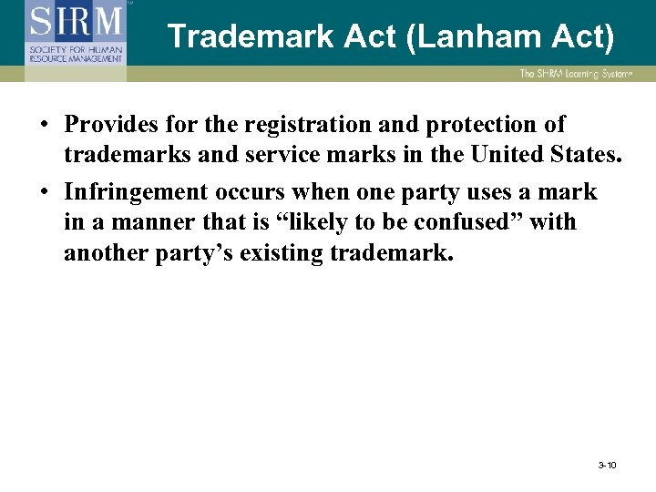Trademark Act (Lanham Act) • Provides for the registration and protection of trademarks and