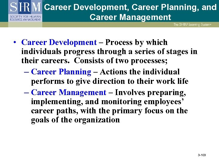Career Development, Career Planning, and Career Management • Career Development – Process by which