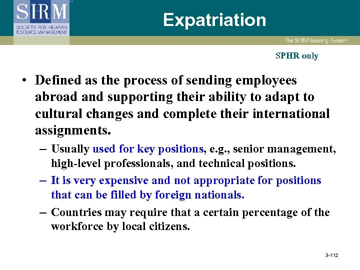 Expatriation SPHR only • Defined as the process of sending employees abroad and supporting