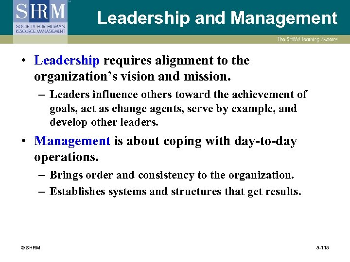 Leadership and Management • Leadership requires alignment to the organization's vision and mission. –