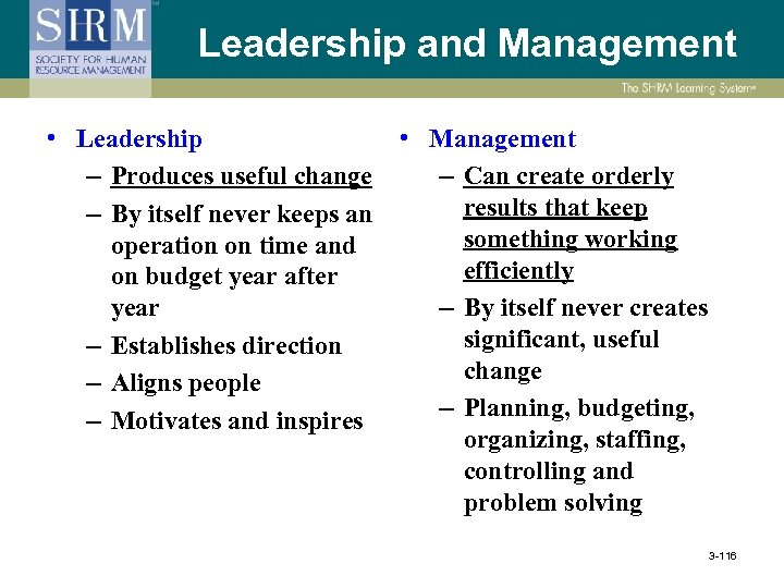 Leadership and Management • Leadership • Management – Produces useful change – Can create