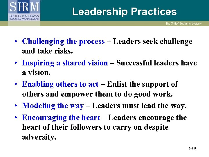 Leadership Practices • Challenging the process – Leaders seek challenge and take risks. •